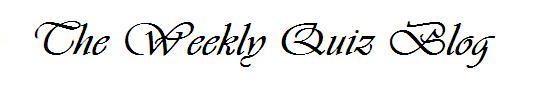 The Weekly Quiz Blog..