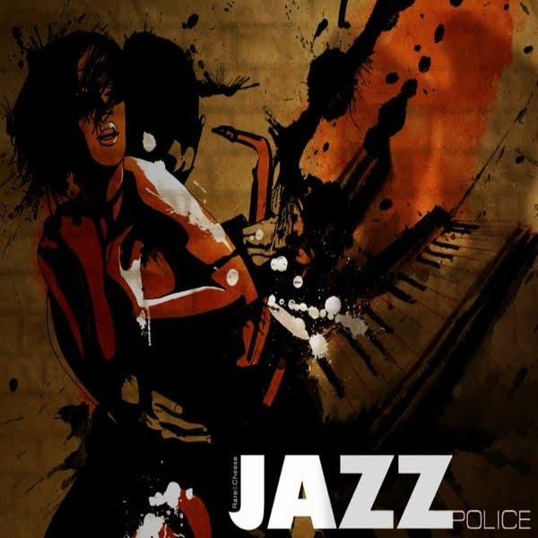 http://1.bp.blogspot.com/_-zGM5RsLUME/S8LryBHobhI/AAAAAAAABq4/XrMjg0O7l_o/s1600/Rare_and_Cheese_-_Jazz_Police.jpg
