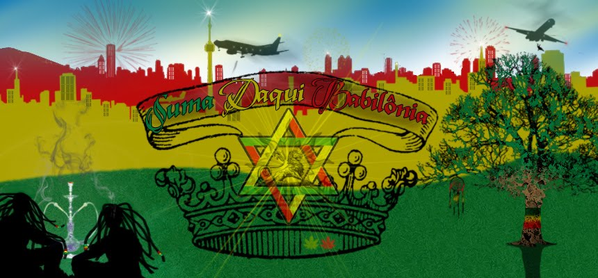 SUMA DAQUI BABILÔNIA - Holy Emmanuel I Selassie I Jah Rastafari *hallelujah*