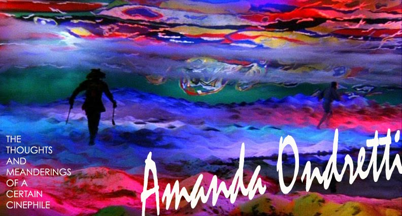 Amanda Ondretti: The Thoughts and Meanderings of a Certain Cinephile