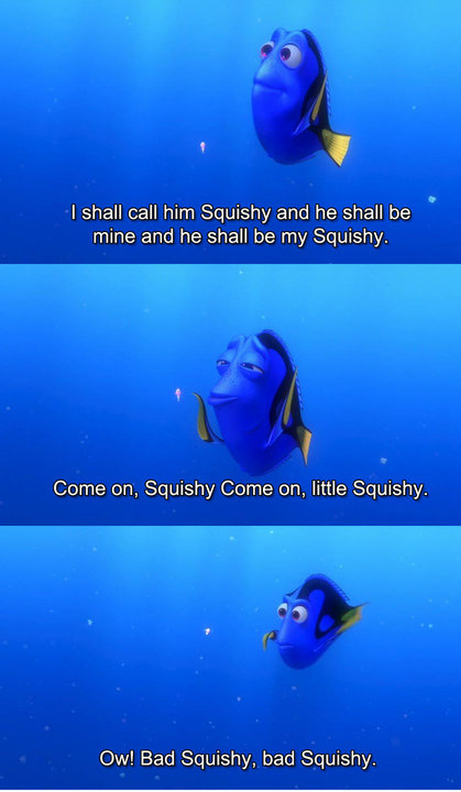 shall call him squishy and he shall be mine Finding Nemo Bad Squishy