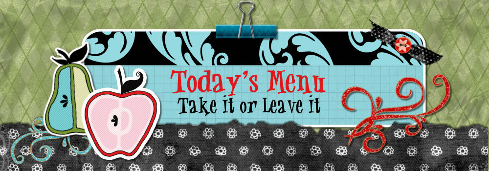 Today&#39;s Menu - Take It or Leave It