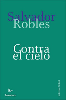 """CONTRA EL CIELO"", NOVELA DE SALVADOR ROBLES, 2011"