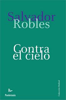 """""""CONTRA EL CIELO"""", NOVELA DE SALVADOR ROBLES, 2011"""