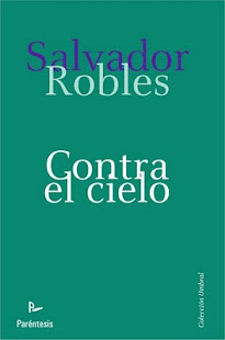 """""""CONTRA EL CIELO"""" , NOVELA DE SALVADOR ROBLES. 2011"""