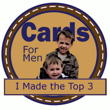 I made the top 3 at Cards For Men