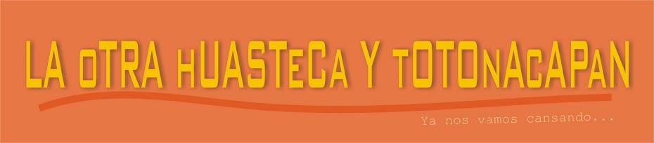 La Otra Huasteca y Totonacapan