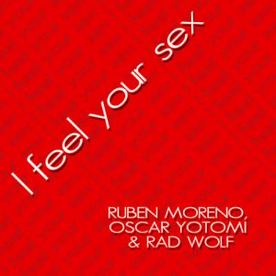 Rad Wolf and Oscar Yotomi Feat. Ruben Moreno - I Feel Your Sex