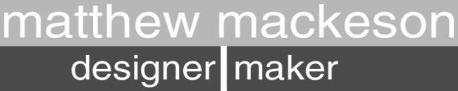 Matt Mackeson  Designer/Maker