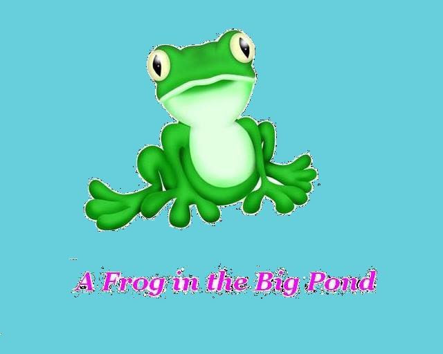A Frog in the Big Pond