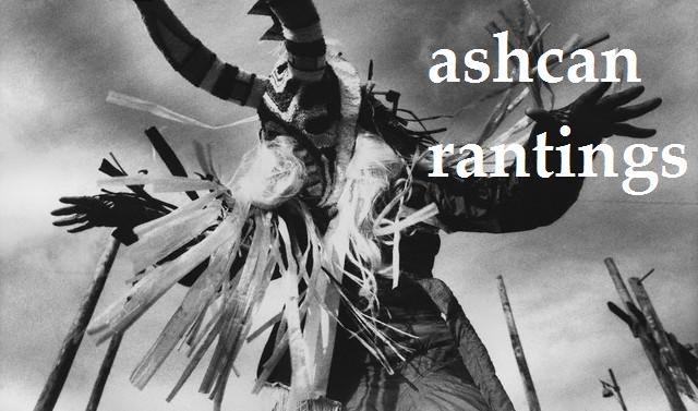 ashcan rantings