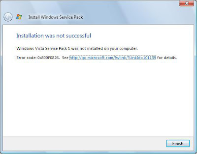 Installation was not successful Windows Vista Service Pack 1 was not installed on your computer. Error code 0800F0826.  See http://go.microsoft.com/fwlink/?LinkId=10139 for details.