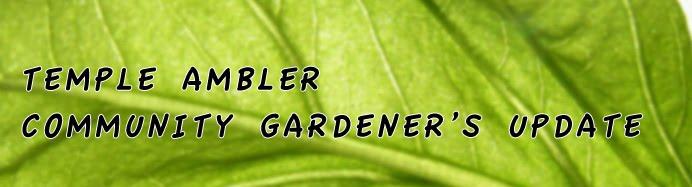 T.U. Ambler Community Gardener's Update