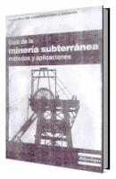 Guia de la Mineria Subterránea. Métodos y Aplicaciones