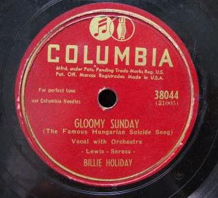 http://1.bp.blogspot.com/_1IXsdnL2_DU/RkY9UGg8LyI/AAAAAAAAAJM/tx4rsDCJJIU/s320/gloomy-sunday-billie-holiday-suicide-song.jpg