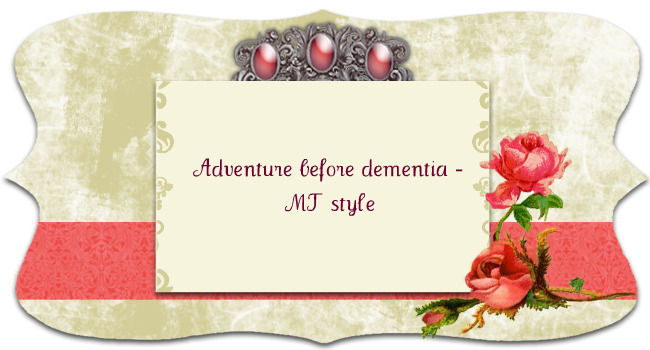 Adventure before dementia - MT style