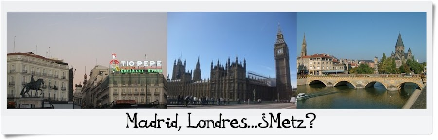 Madrid, Londres...¿Metz?