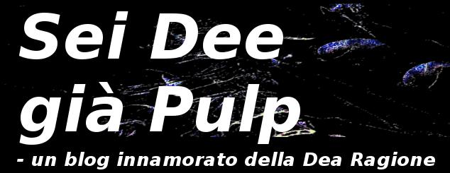 Sei Dee già Pulp