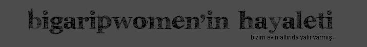 BigaripWomen'in hayaLeti