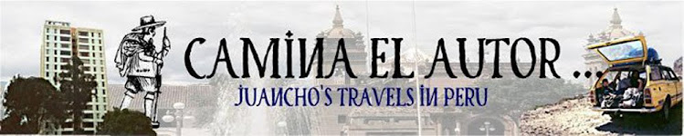 CAMINA EL AUTOR: Juancho's travels in Peru