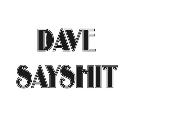 Dave Say Shit