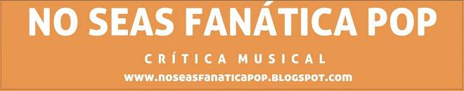 NO SEAS FANÁTICA POP