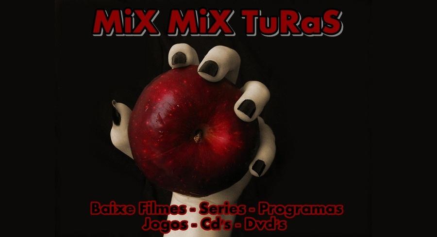 MiX MiX TuRaS - Baixe Filmes - Series - Programas - Jogos - Cd's - Dvd's