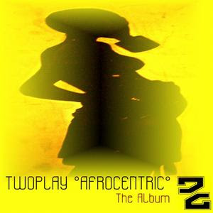 TwoPlay :: Afrocentric :: The Album