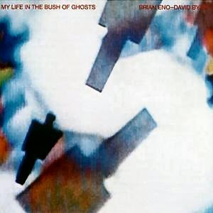 Brian Eno And David Byrne :: My Life In The Bush of Ghosts