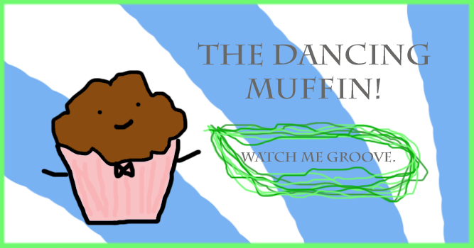 The Dancing Muffin