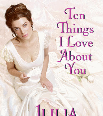 Ten Things I Love About You by Julia Quinn GIVEAWAY **CLOSED**