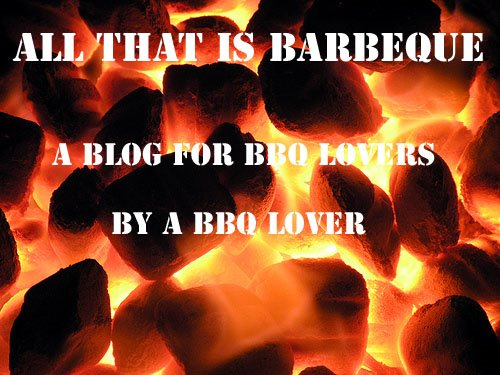 All That Is Barbeque. Great BBQ Tips, Recipes and Techniques