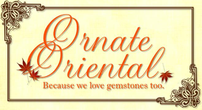 *Ornate Oriental* ~ Because we love gemstones too.