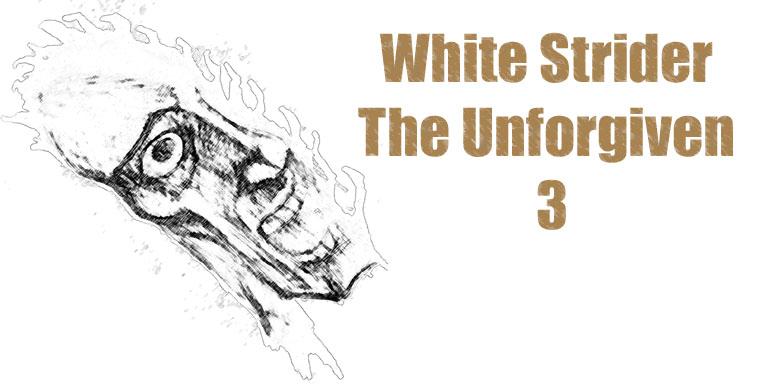 white_strider the unforgiven 3!