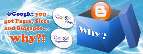 @Google: you got Pages, Sites and Blogspot... why?!
