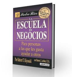 ESCUELA DE NEGOCIOS, Robert Kiyosaki [ Libro ] – Ocho valores ocultos del negocio del mercadeo en red, para personas que quieren ayudar a otros.