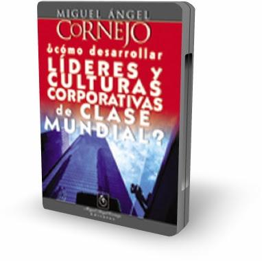 COMO DESARROLLAR LIDERES Y CULTURAS CORPORATIVAS DE CLASE MUNDIAL, Miguel Angel Cornejo [ Video DVD + Audiolibro ] – Una nueva generación de empresarios