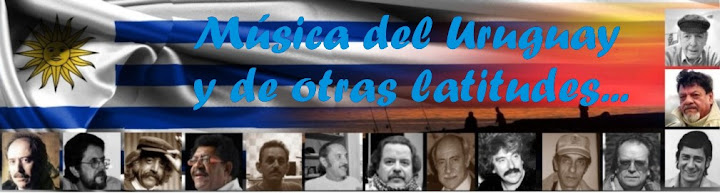 Música del Uruguay y de otras latitudes...