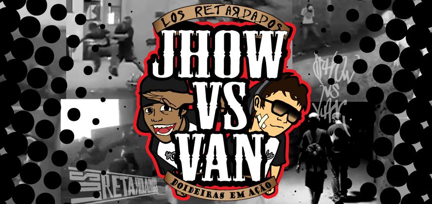 Los Retardados - Doideiras Em Ação - Jhow vs Van