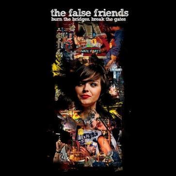 The False Friends - Burn the bridges, break the gates