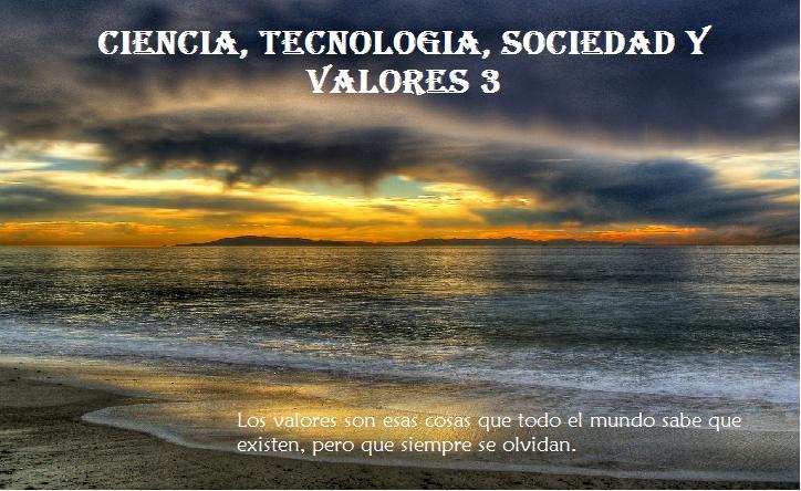 CIENCIA, TECNOLOGIA, SOCIEDAD Y VALORES 3