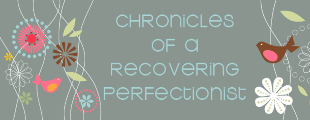 the chronicles of a recovering perfectionist
