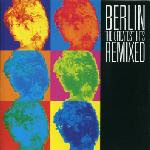 Berlin - The Greatest Hits Remixed