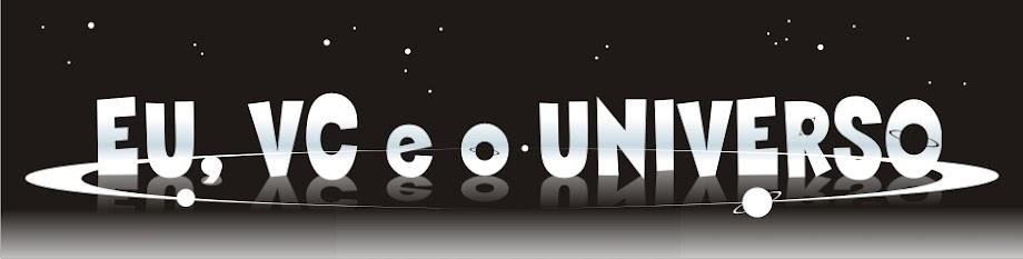 Eu, Vc e o Universo