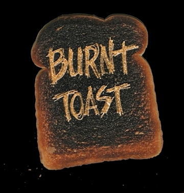 Campaign is Burnt Toast