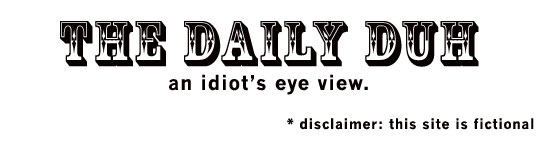 <b><u>THE DAILY DUH</u></b>