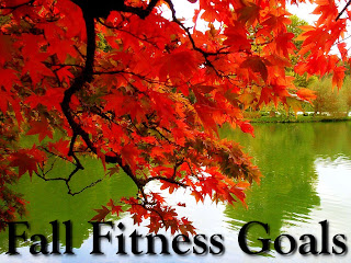 fall+fitness+goals What are your fitness goals for Fall?