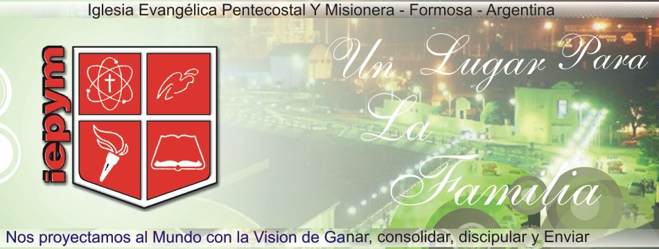 IEPYM Formosa - Nos proyectamos al Mundo con la vision de Ganar Consolidar Discipular y Enviar