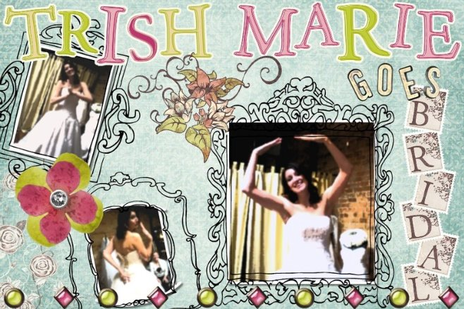Trish Marie Goes Bridal