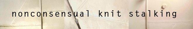 nonconsensual knit stalking